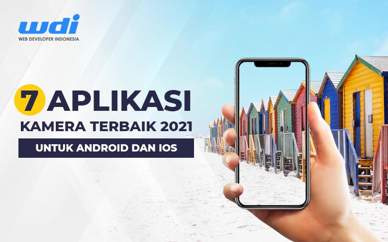 7 Aplikasi Kamera Terbaik 2021 untuk Android dan iOS