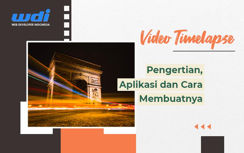 Video Timelapse: Pengertian, Aplikasi dan Cara Membuatnya