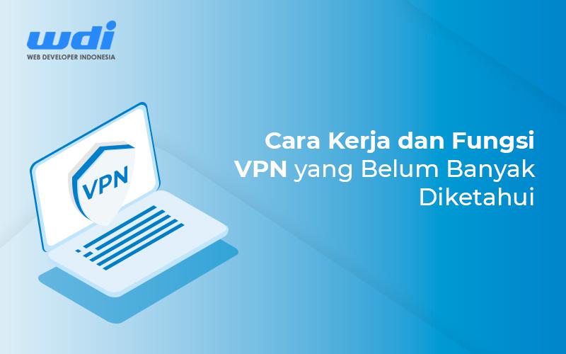 Ini Cara Kerja dan Fungsi VPN yang Belum Banyak Diketahui Publik